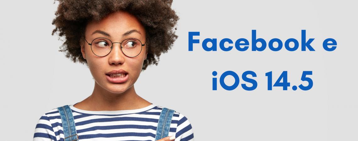 I cambiamenti di Facebook e iOS 14.5 -  spiegato semplice semplice