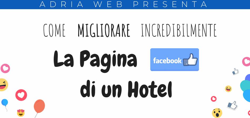 Come migliorare incredibilmente la pagina Facebook del tuo hotel: